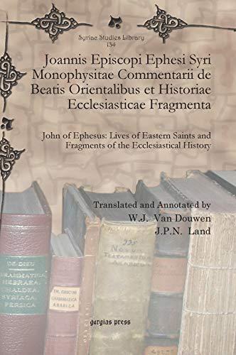 Joannis Episcopi Ephesi Syri Monophysitae Commentarii de Beatis Orientalibus et Historiae ...