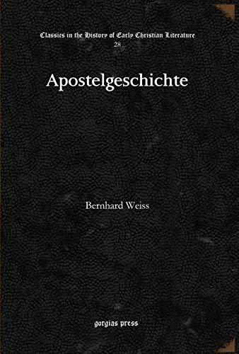 Apostelgeschichte (Classics in the History of Early: Bernhard Weiss
