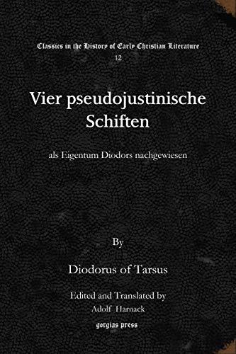 Vier pseudojustinische Schiften (Classics in the History: Diodorus of Tarsus,