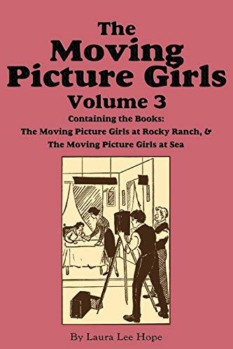 The Moving Picture Girls, Volume 3 .at Rocky Ranch .at Sea: Laura Lee Hope