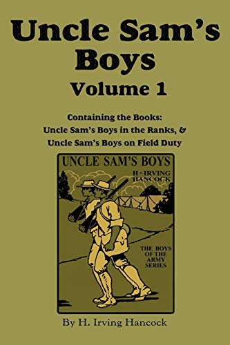 Uncle Sam's Boys, Volume 1: ...in the Ranks & ...on Field Duty (9781617200328) by Hancock, H Irving