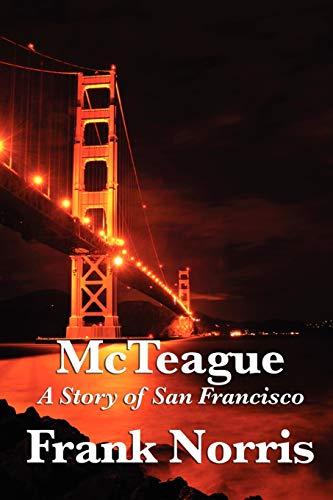 McTeague A Story of San Francisco: Frank Norris