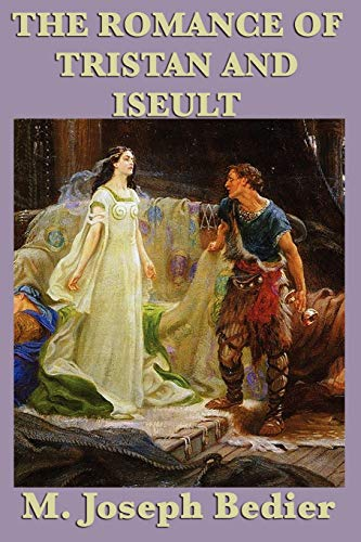 The Romance of Tristan and Iseult: M. Joseph Bedier