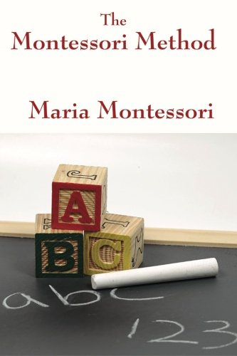 The Montessori Method by Maria Montessori (1617203890) by Montessori, Maria