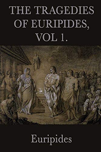 The Tragedies of Euripides, Vol 1.: Euripides Euripides
