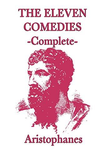 The Eleven Comedies -Complete-: Aristophanes Aristophanes