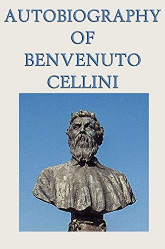 9781617205996: Autobiography of Benvenuto Cellini