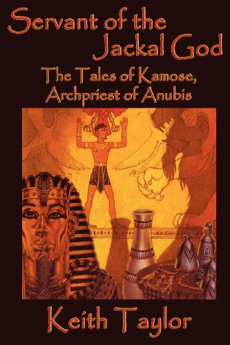 Servant of the Jackal God: The Tales of Kamose, Archpriest of Anubis (161720739X) by Keith Taylor
