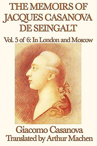 The Memoirs of Jacques Casanova de Seingalt: Giacomo Casanova