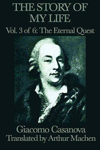 The Story of My Life Vol. 3 the Eternal Quest: Giacomo Casanova