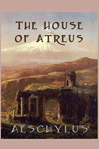 The House of Atreus: Aeschylus Aeschylus