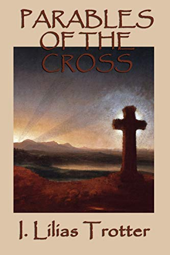 Parables of the Cross (Paperback): I Lilias Trotter