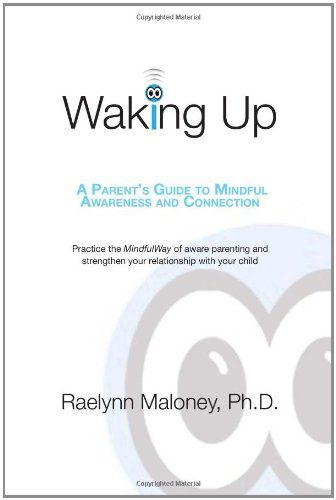 Waking Up: A Parent's Guide to Mindful Awareness and Connection