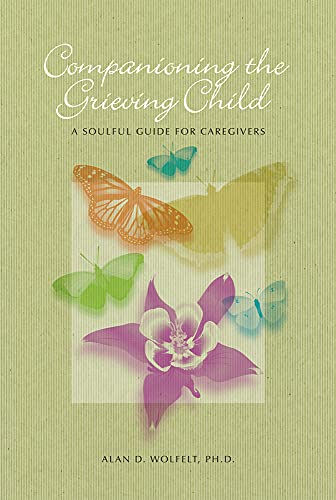 9781617221583: Companioning the Grieving Child: A Soulful Guide for Caregivers (The Companioning Series)