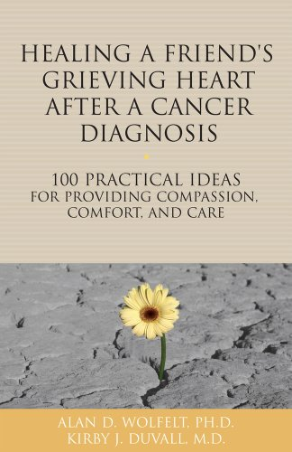 9781617222030: Healing a Friend or Loved One's Grieving Heart After a Cancer Diagnosis: 100 Practical Ideas for Providing Compassion, Comfort, and Care (The 100 Ideas Series)