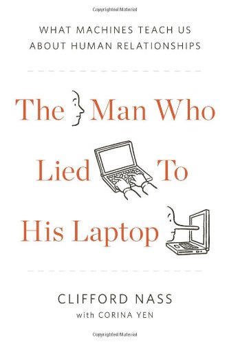 9781617230011: The Man Who Lied to His Laptop: What Machines Teach Us About Human Relationships