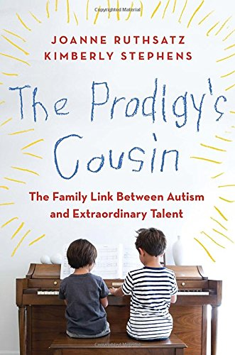 The Prodigy's Cousin: The Family Link Between Autism and Extraordinary Talent: Ruthsatz, ...