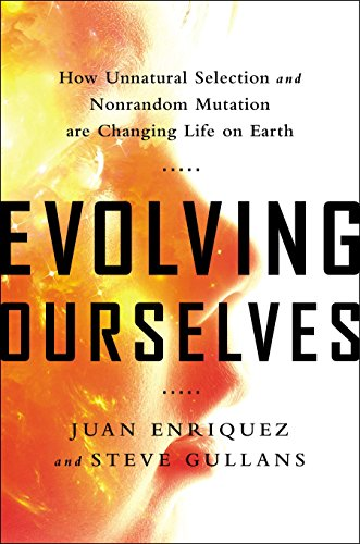 9781617230202: Evolving Ourselves: How Unnatural Selection and Nonrandom Mutation are Changing Life on Earth