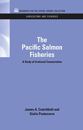 9781617260155: The Pacific Salmon Fisheries: A Study of Irrational Conservation (RFF Agriculture and Fisheries Set)