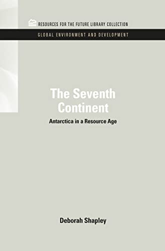 The Seventh Continent: Antarctica in a Resource Age (RFF Global Environment and Development Set): ...