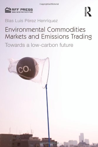 Environmental Commodities Markets and Emissions Trading: Towards a Low-Carbon Future (Resources for...