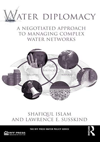 Water Diplomacy: A Negotiated Approach to Managing Complex Water Networks (RFF Press Water Policy ...