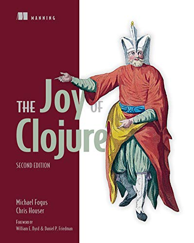 The Joy of Clojure: Fogus, Michael; Houser, Chris