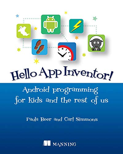 Hello App Inventor!: Android programming for kids and the rest of us: Paula Beer; Carl Simmons