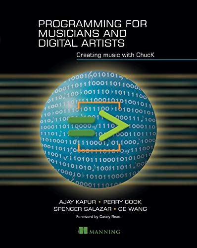 Programming for Musicians and Digital Artists: Creating music with ChucK: Kapur, Ajay; Cook, Perry ...