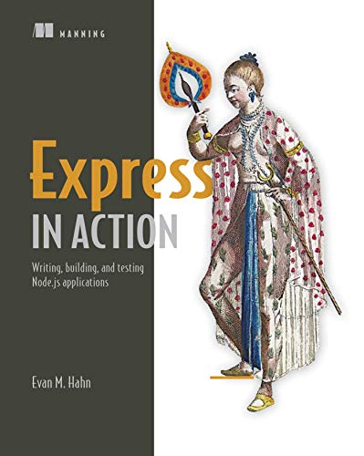 9781617292422: Express in Action: Writing, building, and testing Node.js applications