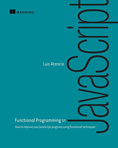 9781617292828: Functional Programming in JavaScript: How to improve your JavaScript programs using functional techniques