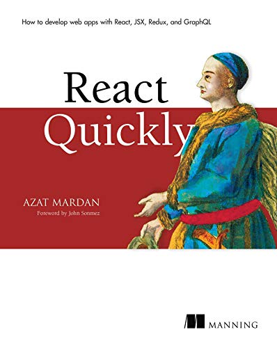 9781617293344: React Quickly: Painless web apps with React, JSX, Redux, and GraphQL