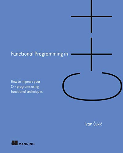 9781617293818: Functional Programming in C++: How to Improve Your C++ Programs Using Functional Techniques