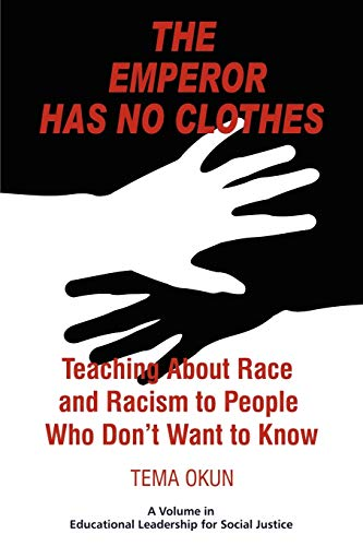 9781617351044: The Emperor Has No Clothes: Teaching About Race And Racism To People Who Don't Want To Know (Educational Leadership for Social Justice)