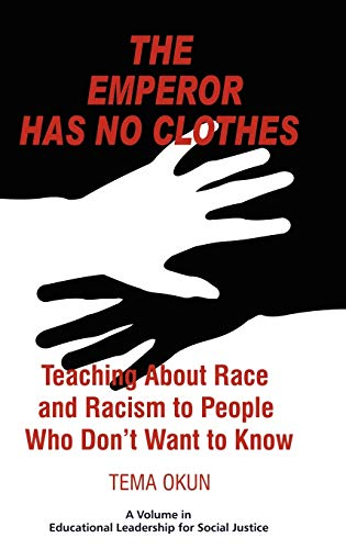 9781617351051: The Emperor Has No Clothes: Teaching about Race and Racism to People Who Don't Want to Know (Educational Leadership for Social Justice)