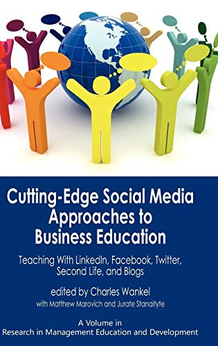 Cutting-Edge Social Media Approaches to Business Education: Teaching with Linkedin, Facebook, ...