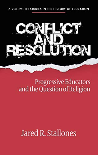 Conflict and Resolution: Progressive Educators and the Question of Religion (Hc) (Studies in the ...