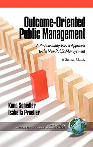 Outcome-Oriented Public Management: A Responsibility-Based Approach to the New Public Management: ...