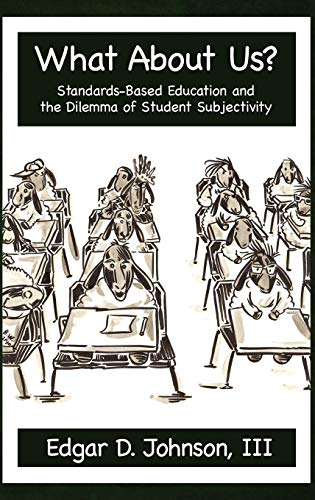 9781617351891: What about Us? Standards-Based Education and the Dilemma of Student Subjectivity (Hc)