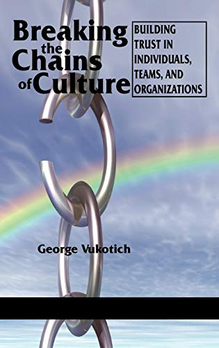 Breaking the Chains of Culture: Building Trust in Individuals, Teams and Organizations (Hardback): ...