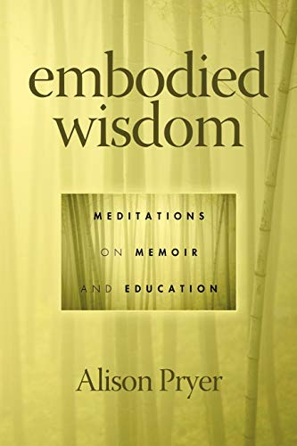 9781617352218: Embodied Wisdom: Meditations on Memoir and Education