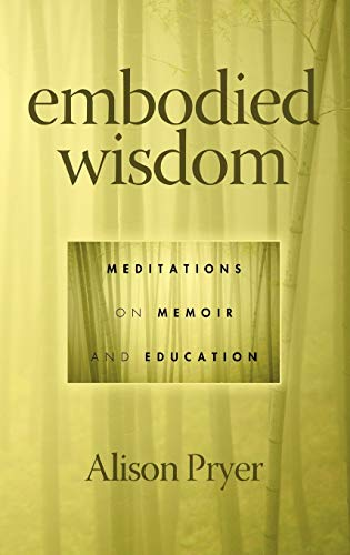 9781617352225: Embodied Wisdom: Meditations on Memoir and Education (Hc)