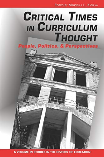 9781617352270: Critical Times in Curriculum Thought: People, Politics, and Perspectives (Studies in the History of Education)