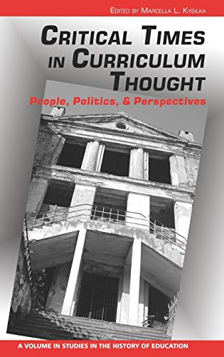9781617352287: Critical Times in Curriculum Thought: People, Politics, and Perspectives (Hc) (Studies in the History of Education)