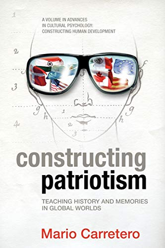 9781617353390: Constructing Patriotism: Teaching History and Memories in Global Worlds (Advances in Cultural Psychology: Constructing Human Development)