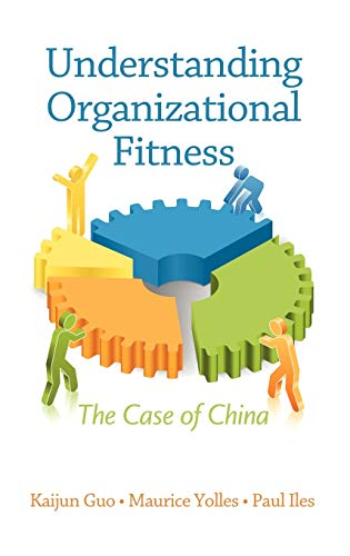 Understanding Organizational Fitness: The Case of China (Hardback): Kaijun Guo, Paul Iles, Maurice ...