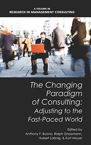 9781617354182: The Changing Paradigm of Consulting: Adjusting to the Fast-Paced World (Hc) (Research in Management Consulting)