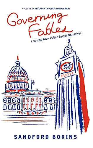 Governing Fables: Learning from Public Sector Narratives (Hardback): Sandford F. Borins