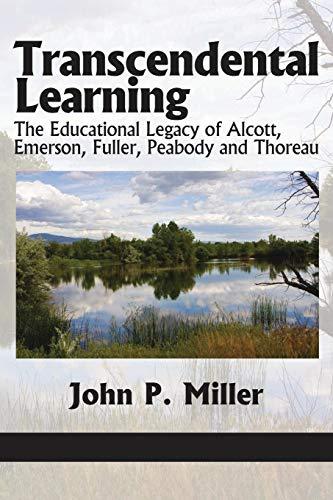 9781617355844: Transcendental Learning: The Educational Legacy of Alcott, Emerson, Fuller, Peabody and Thoreau