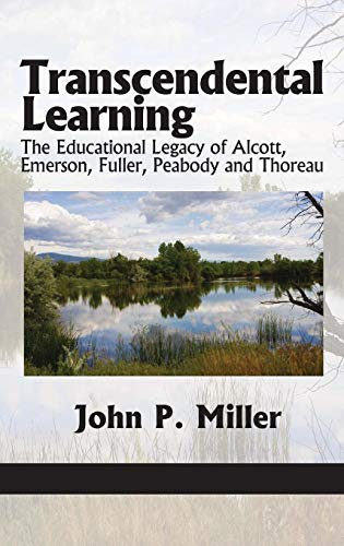 Transcendental Learning: The Educational Legacy of Alcott, Emerson, Fuller, Peabody and Thoreau (Hc) (1617355852) by Miller, John P.